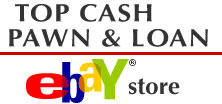 Top Cash Pawn's Ebay store is now online.